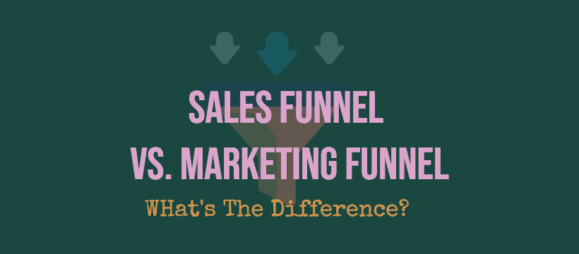 Sales Funnel Vs. Marketing Funnel