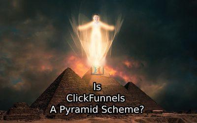 Is ClickFunnels a Pyramid Scheme?
