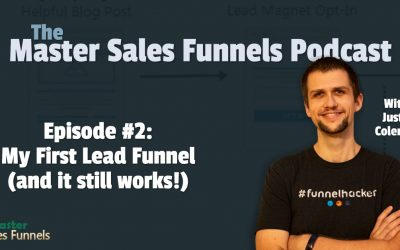 Master Sales Funnels Podcast Episode 002: My First Lead Funnel (and it still works!)