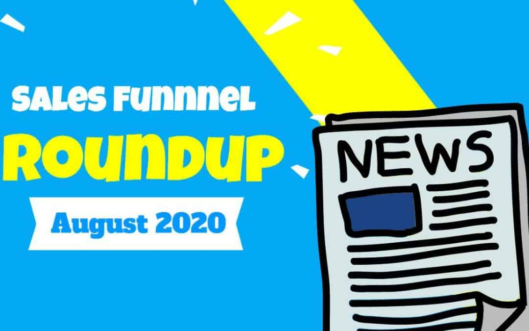 Sales Funnel Roundup: News To Know (August 2020)