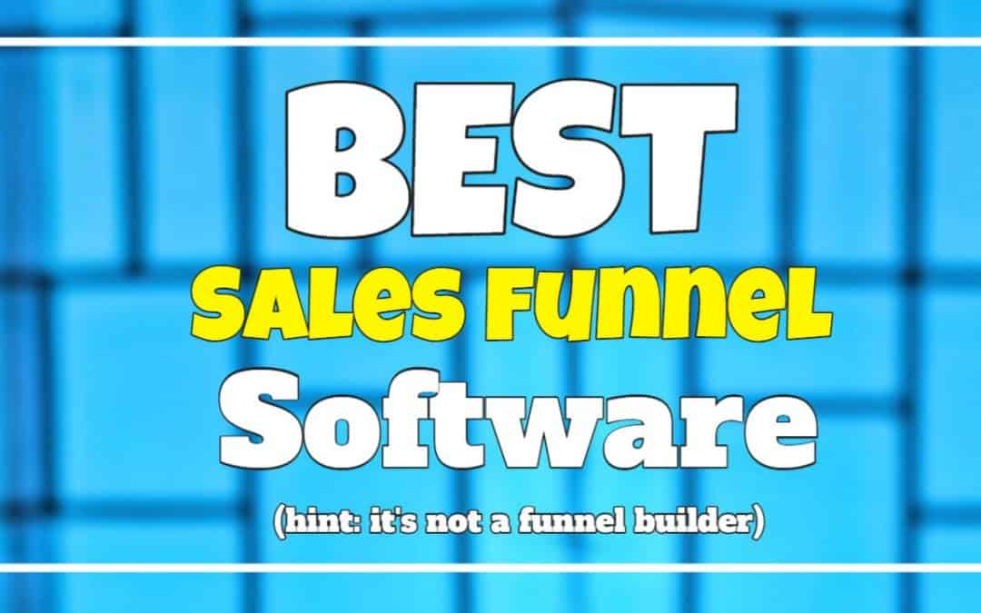 The Best Sales Funnel Software (Hint: It's Not A Funnel Builder)