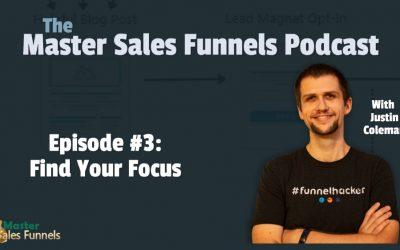 Master Sales Funnels Podcast Episode 003: Find Your Focus