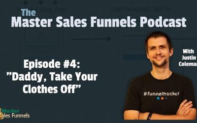 "Master Sales Funnels Podcast Episode 004: ""Daddy, Take Your Clothes Off"""