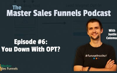Master Sales Funnels Podcast Episode 006: You Down With OPT?