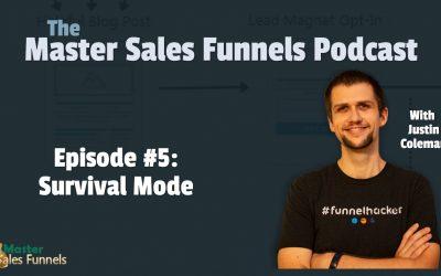 Master Sales Funnels Podcast Episode 005: Survival Mode