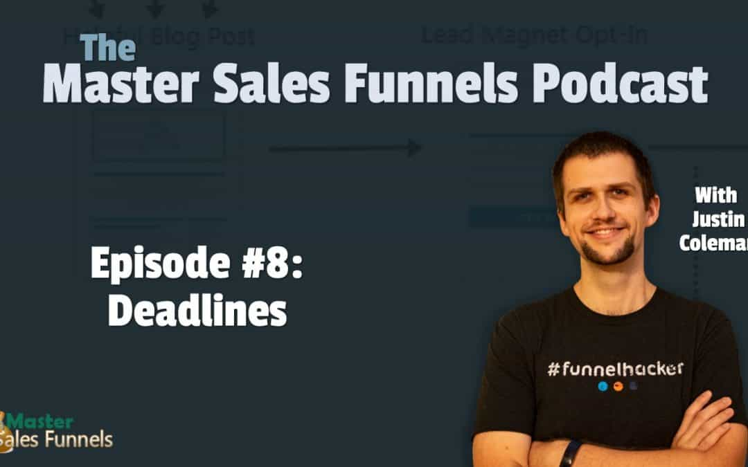 Master Sales Funnels Podcast Episode 008: Deadlines