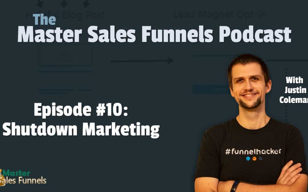 Master Sales Funnels Podcast Episode 010: Shutdown Marketing