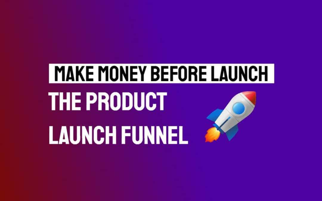 Product Launch Funnel: Get Interest Before the Launch