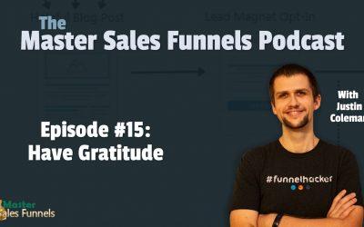 Master Sales Funnels Podcast Episode 15: Have Gratitude