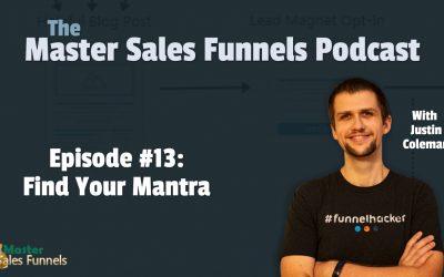 Master Sales Funnels Podcast Episode 13: Find Your Mantra