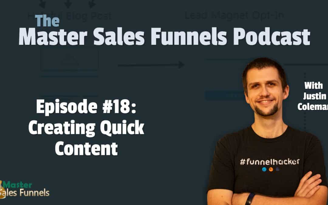 Master Sales Funnels Podcast Episode 018: Creating Quick Content