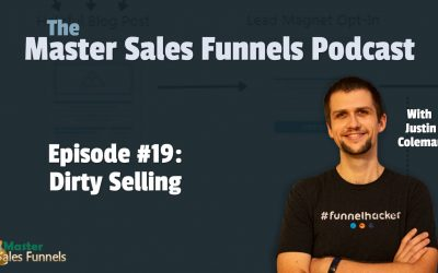 Master Sales Funnels Podcast Episode 019: Dirty Sales