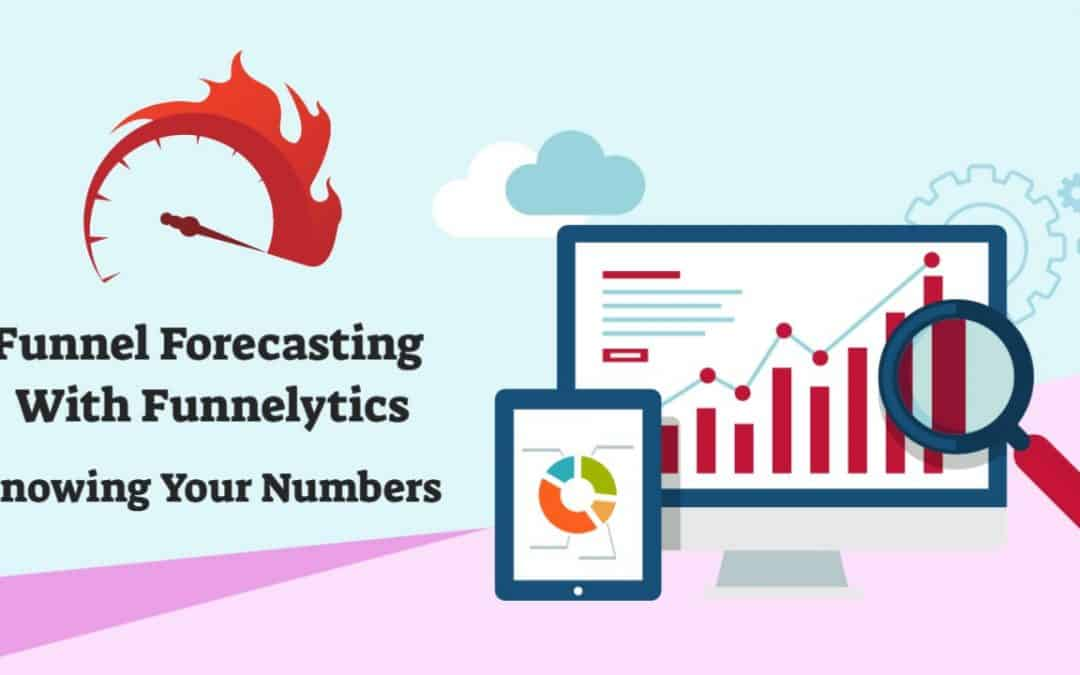 Funnel Forecasting With Funnelytics: Knowing Your Numbers