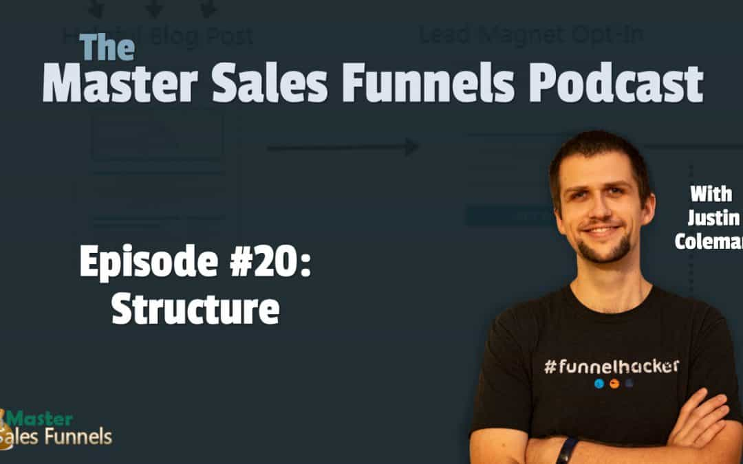 Master Sales Funnels Podcast Episode 020: Structure