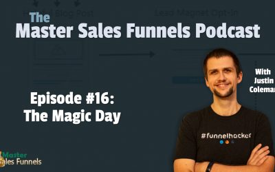 Master Sales Funnels Podcast Episode 016: The Magic Day