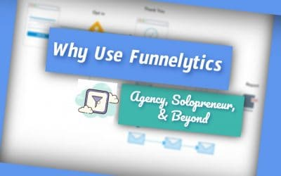 Why Use Funnelytics: Agency, Solopreneur, and Beyond