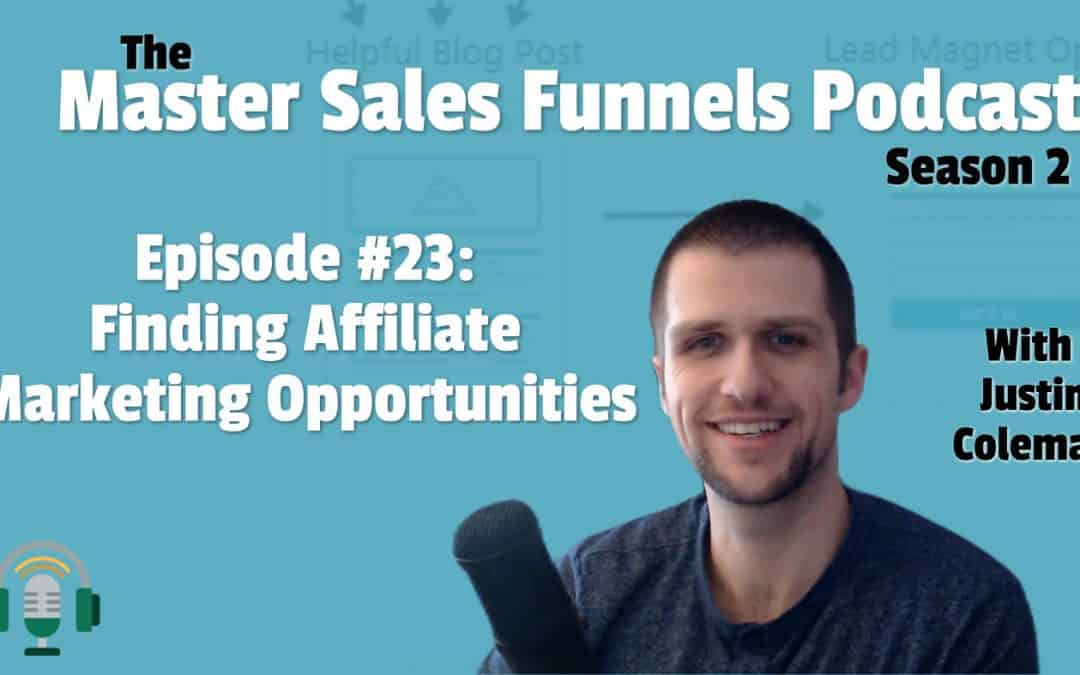 Master Sales Funnels Podcast Episode 023: Finding Affiliate Marketing Opportunities