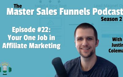 Master Sales Funnels Podcast Episode 022: Your One Job In Affiliate Marketing