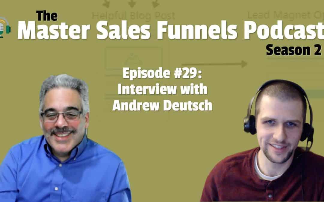 Master Sales Funnels Podcast Episode 29: Interview with Andrew Deutsch