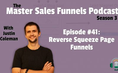 Master Sales Funnels Podcast Episode 41: Reverse Squeeze Page Funnels