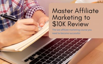 Master Affiliate Marketing to $10k Review